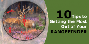 10 Tips to Getting the Most Out of Your Hunting Rangefinder