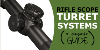 A Complete Guide to Rifle Scope Target & Ballistic Turret Systems