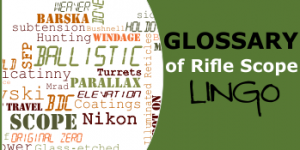 What Does it Mean? Glossary of Rifle Scope Lingo