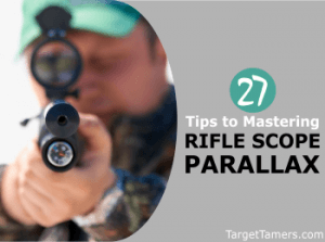 27 Tips to Mastering Rifle Scope Parallax