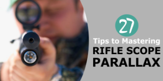 27 Tips to Help You Understand Rifle Scope Parallax Adjustments Today