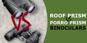 Binocular Glass 101: BK7 vs BAK4 and Porro Prism vs Roof Prism