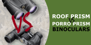 Binocular Glass 101: BK7 vs BAK4 and Porro Prism vs Roof Prism