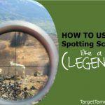 How to Use a Spotting Scope Like a Legend