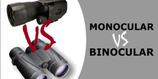 Monocular VS Binocular for Hunting, Birding, Safari, Astronomy, Sight-Seeing & Night Vision