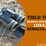 Field Test of Burris Droptine 10X42 Binoculars