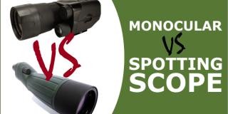 Spotting Scope VS Monocular for Birding, Hunting & Astronomy – Pros & Cons of Each