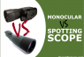 Spotting Scope VS Monocular for Birding, Hunting & Astronomy – Pros & Cons of Each
