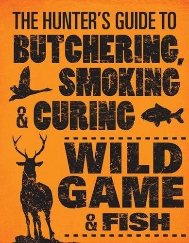 The Hunters Guide to Butchering, Smoking & Curing