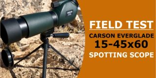 Carson 15-45X60mm Everglade SS-560 Spotting Scope (Field Test)