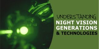 Understanding Night Vision Generations & Technologies (Including WPT, CORE, Digital & Filmless)