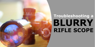 Troubleshooting a Blurry Rifle Scope: Fuzzy Reticle, Blurriness at High Mag, Parallax & Mirage