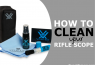 How to Clean Your Rifle Scope Without Damaging the Lens