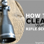 How to Clean a Rifle Scope