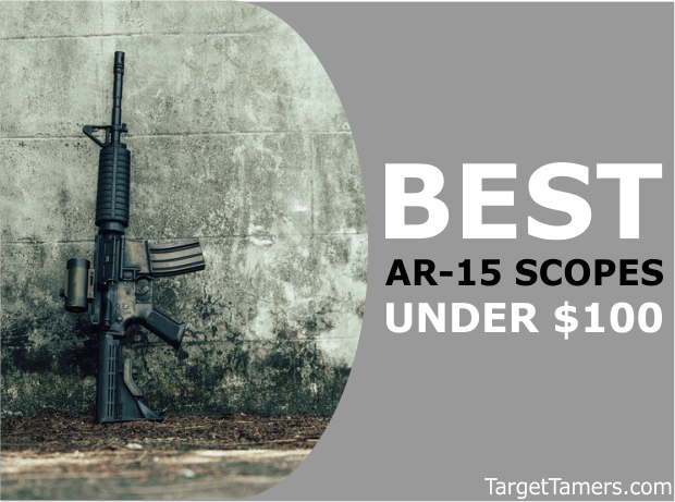Best Scope For AR-15 Under $100: 7 Cheap Optics for 2019