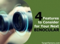 4 Features to Consider & Look for When Buying Binoculars