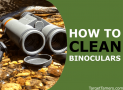 How to Clean Binoculars - Top to Bottom, Inside & Out