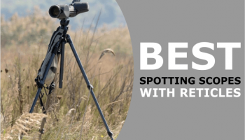 Best Spotting Scope with Reticle: We Reveal Our Top 6 for 2020