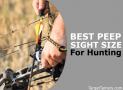 Choosing The Best Peep Sight Size For Hunting (Plus, Peep VS No-Peep)