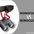 Monocular vs Spotting Scope: Pros & Cons of Each for Birding, Hunting & Astronomy
