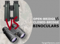 Open-Bridge VS Closed-Bridge Binoculars - A Guide to Bino Hinge Systems