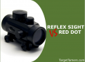 What Is The Difference Between Reflex Sights VS Red Dot? Find Out Here!