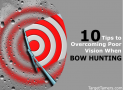 Overcoming Blurry Sight Pins & Poor Vision When Bowhunting