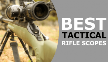 Best Tactical Rifle Scope (Including Options Under $300 & Over $1000) - Top TAC Scopes Reviewed